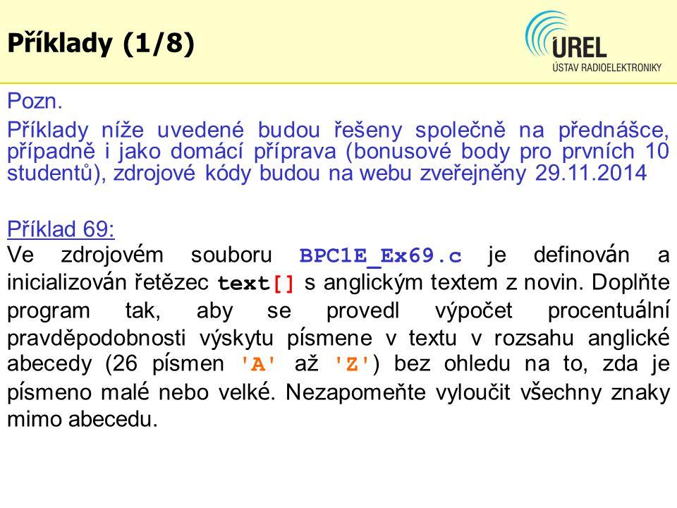Příklady (1/8) Příklad 69: Ve zdrojov é m souboru BPC1E_Ex69.c je definov á n a inicializov á n řetězec text[] s anglickým textem z novin.
