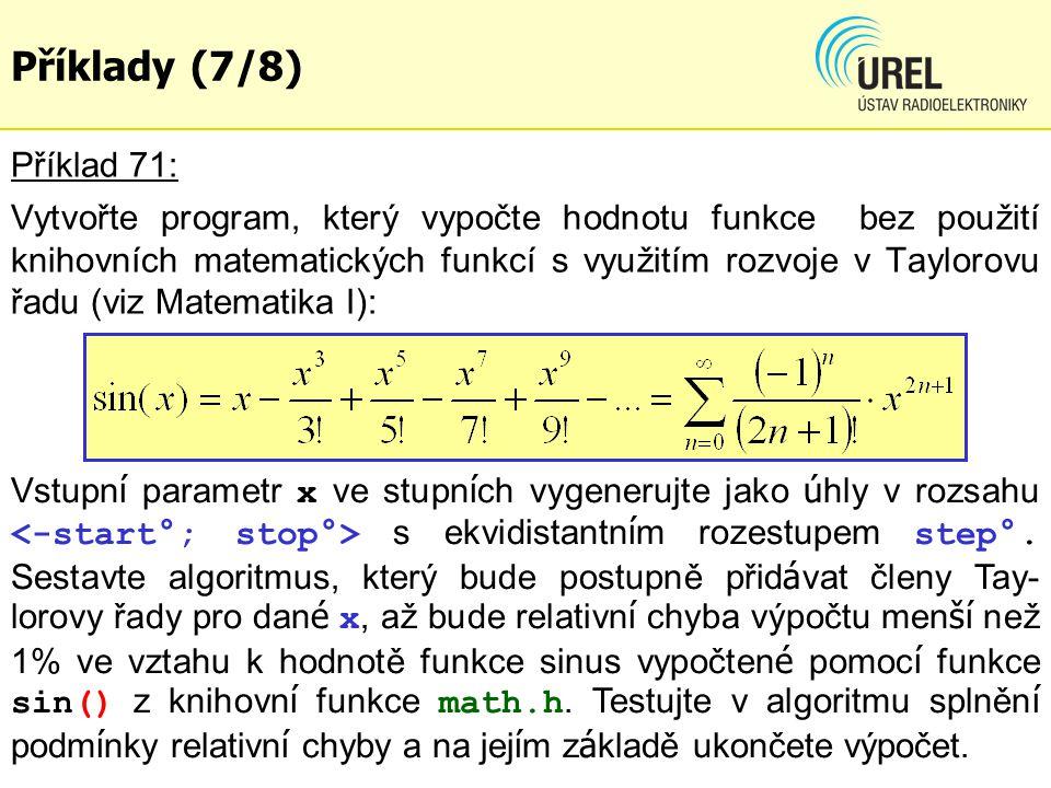 Příklad 71: Vytvořte program, který vypočte hodnotu funkce bez použití knihovních matematických funkcí s využitím rozvoje v Taylorovu řadu (viz Matematika I): Vstupn í parametr x ve stupn í ch vygenerujte jako ú hly v rozsahu s ekvidistantn í m rozestupem step°.