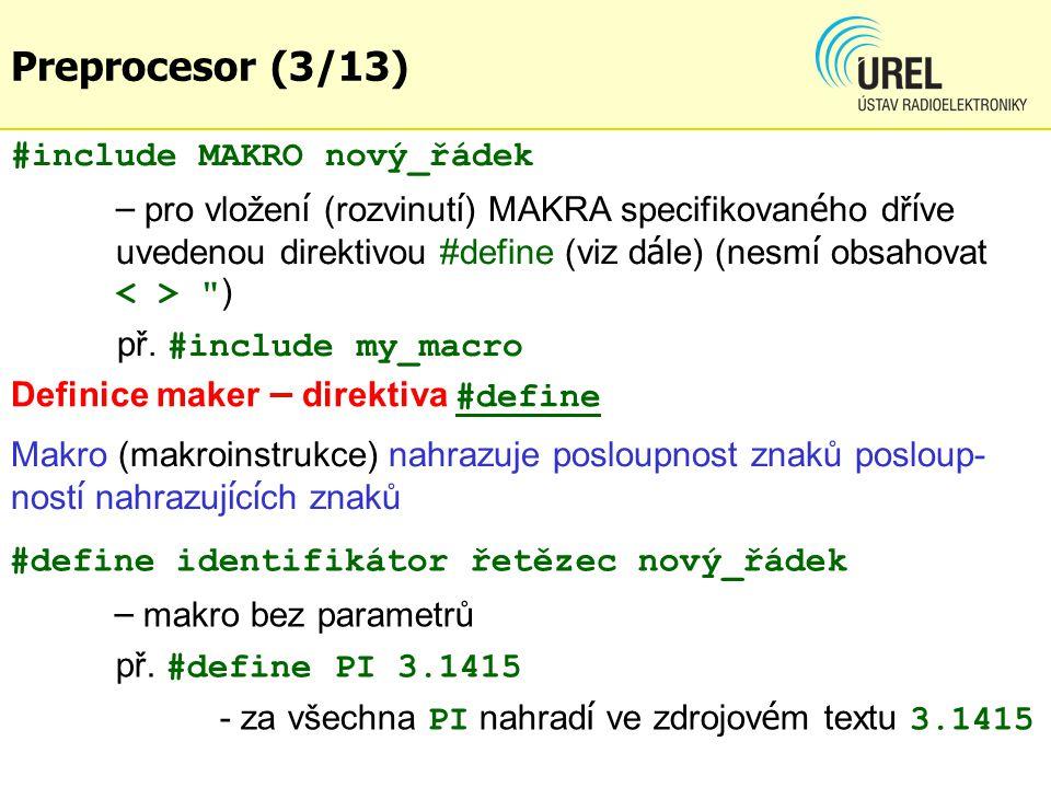#include MAKRO nový_řádek – pro vložen í (rozvinut í ) MAKRA specifikovan é ho dř í ve uvedenou direktivou #define (viz d á le) (nesm í obsahovat ) př.