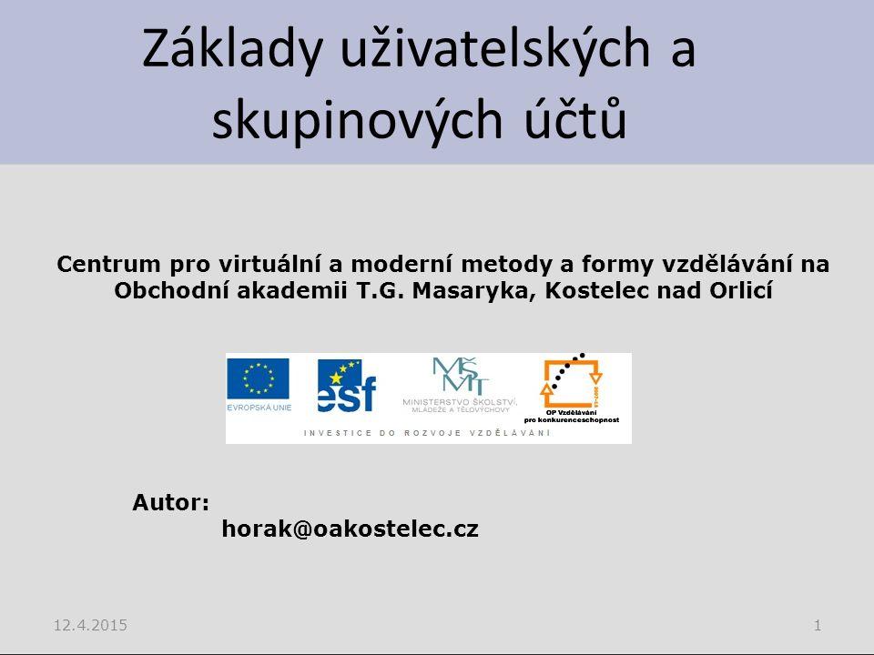 Základy uživatelských a skupinových účtů 12.4.20151 Centrum pro virtuální a moderní metody a formy vzdělávání na Obchodní akademii T.G.