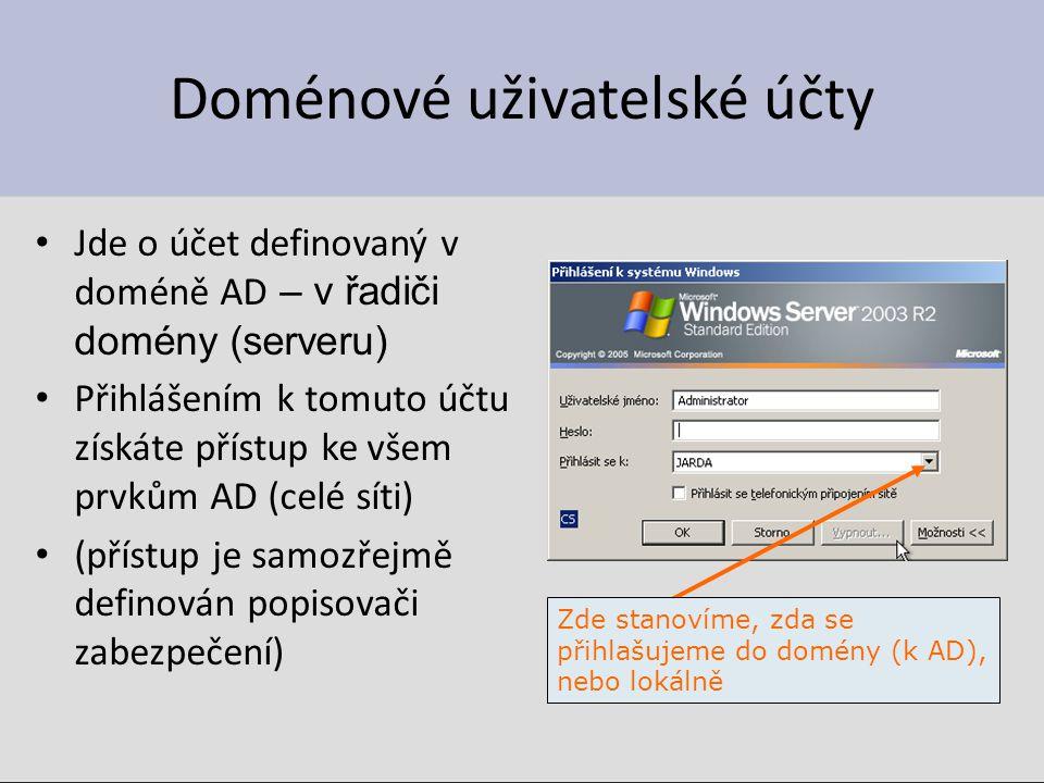 Doménové uživatelské účty Jde o účet definovaný v doméně AD – v řadiči domény (serveru) Přihlášením k tomuto účtu získáte přístup ke všem prvkům AD (celé síti) (přístup je samozřejmě definován popisovači zabezpečení) Zde stanovíme, zda se přihlašujeme do domény (k AD), nebo lokálně