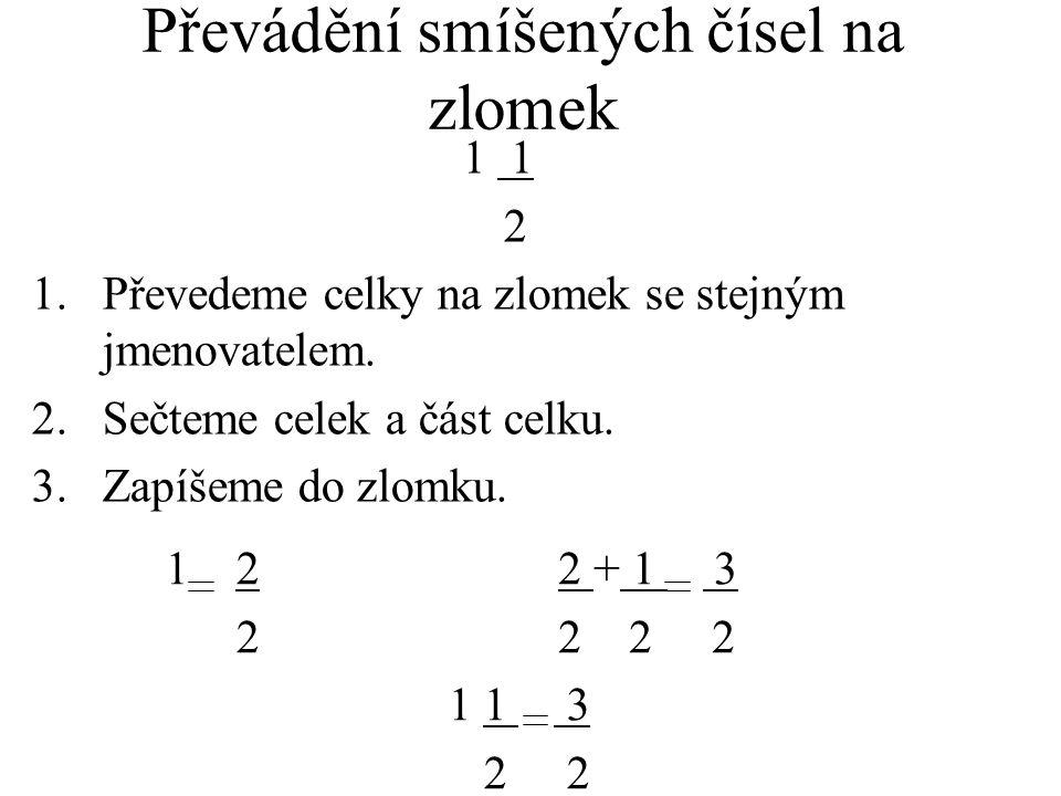 Převádění smíšených čísel na zlomek 1 2 2 1 1 3 2 2 2 + 1 3 2 2 2 1 2 1.Převedeme celky na zlomek se stejným jmenovatelem.