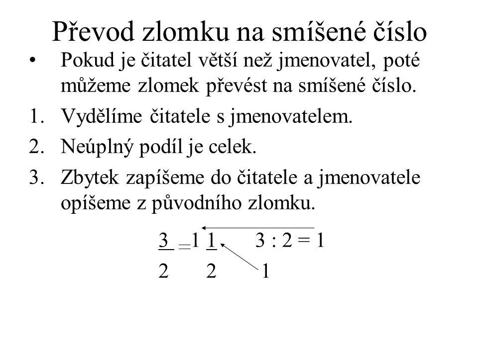 Převod zlomku na smíšené číslo 3 1 1 2 2 3 : 2 = 1 1 Pokud je čitatel větší než jmenovatel, poté můžeme zlomek převést na smíšené číslo.