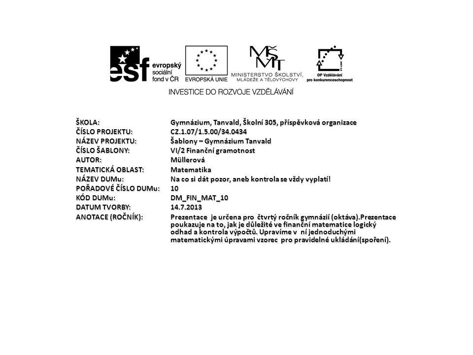 Zdroje: Vlastní (z absolvovaných školení a vlastních výpočtů) matematika pro gymnázia – posloupnosti a řady (prometheus osobní finanční poradce