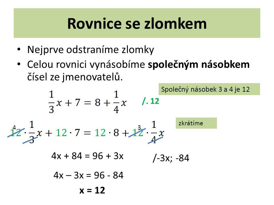 Nezapomeň na zkoušku Kořen dosadíš do původního zadání x = 12 Zk: L = P