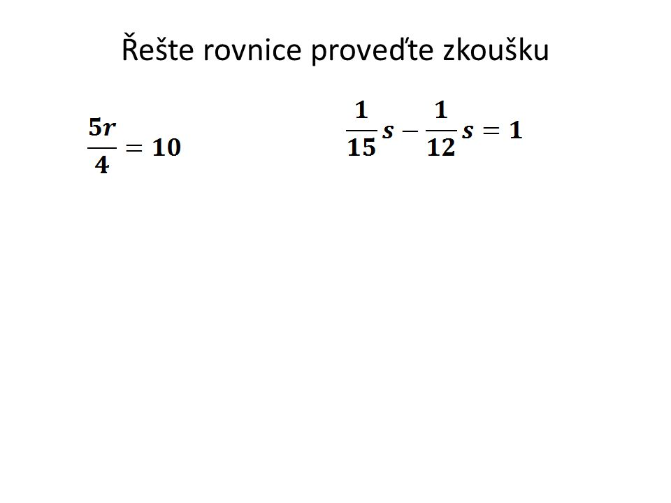 Řešte rovnice proveďte zkoušku