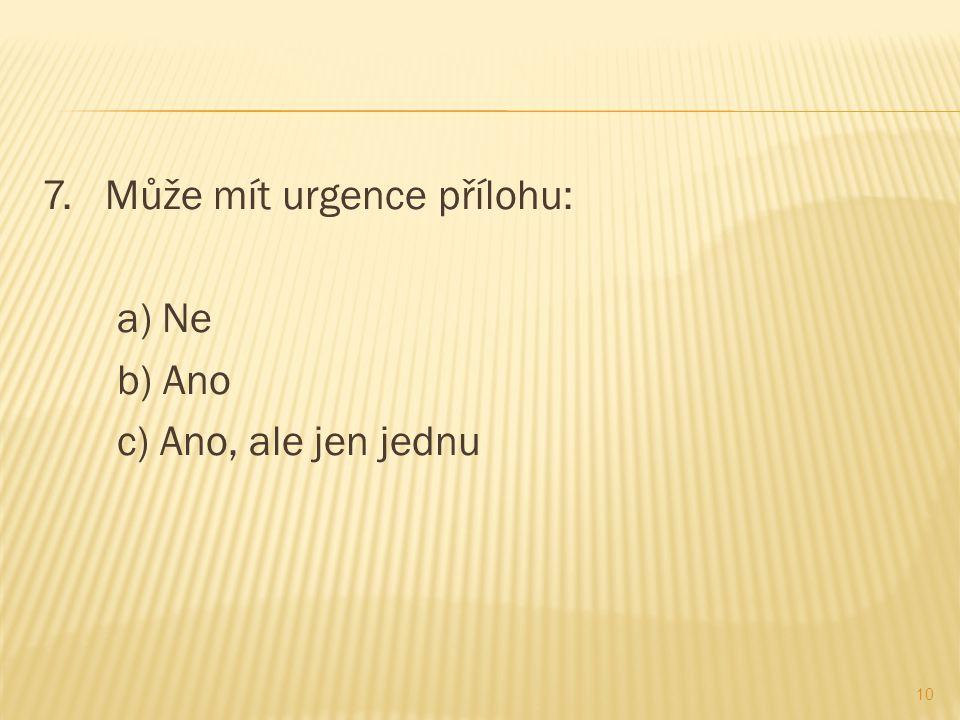 7. Může mít urgence přílohu: a) Ne b) Ano c) Ano, ale jen jednu 10