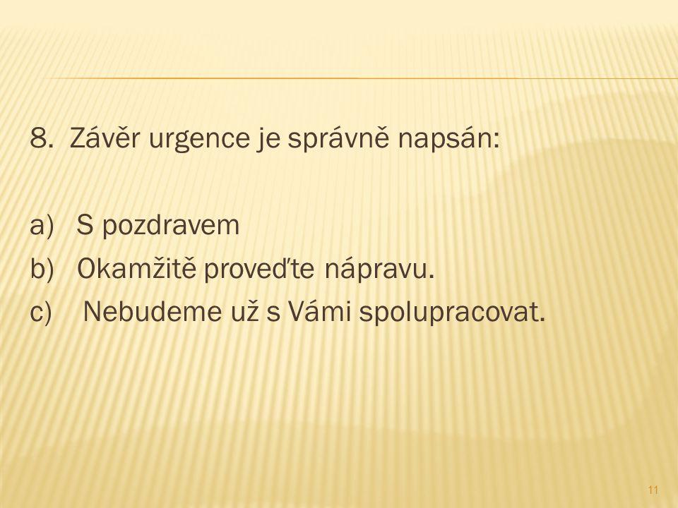 8. Závěr urgence je správně napsán: a) S pozdravem b) Okamžitě proveďte nápravu.