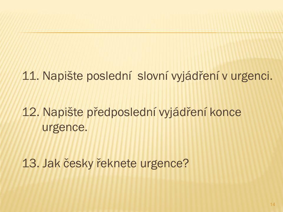 11. Napište poslední slovní vyjádření v urgenci. 12.
