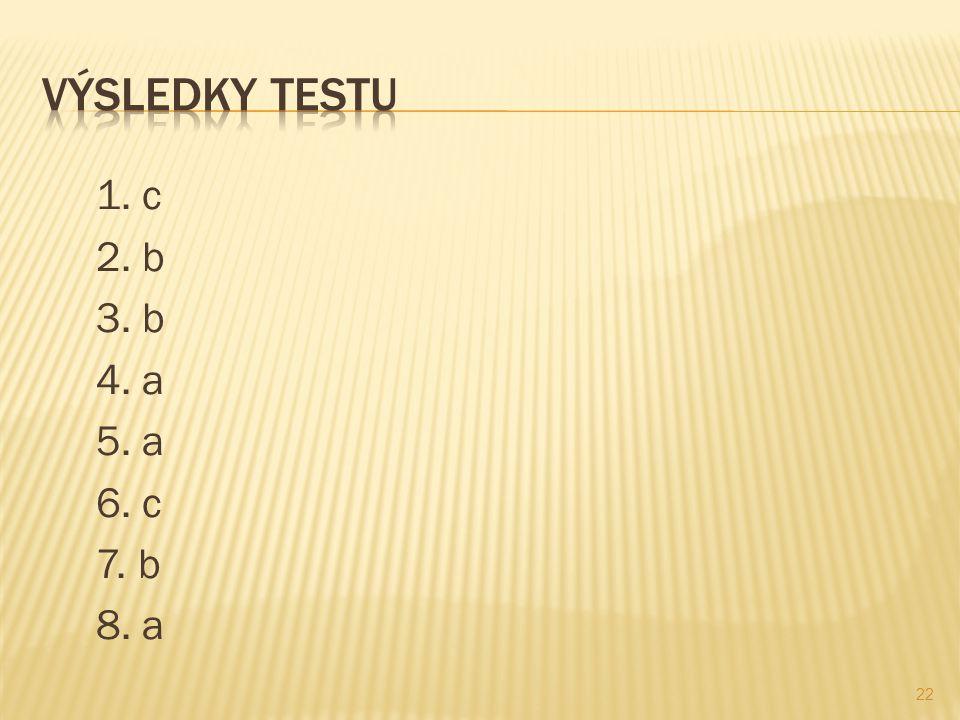 1. c 2. b 3. b 4. a 5. a 6. c 7. b 8. a 22