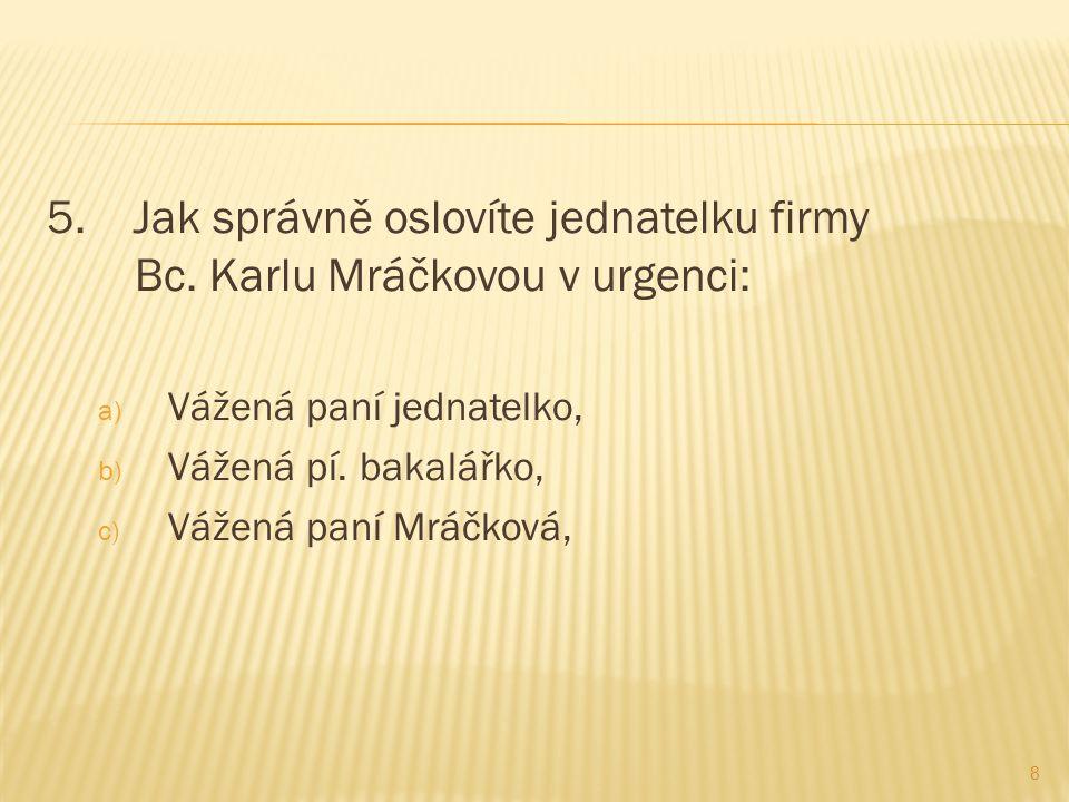 18.Kdo je adresátem urgence, když víte, že výrobní družstvo Tiba, pobízí Šumperk, a.