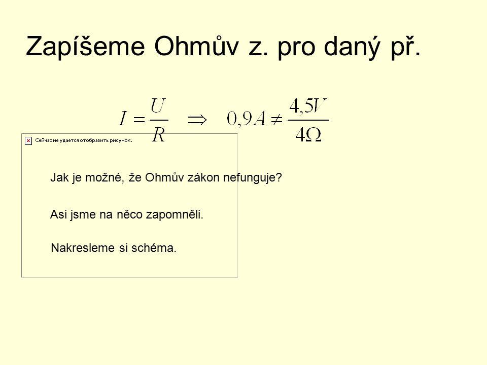 Zapíšeme Ohmův z. pro daný př. Jak je možné, že Ohmův zákon nefunguje.