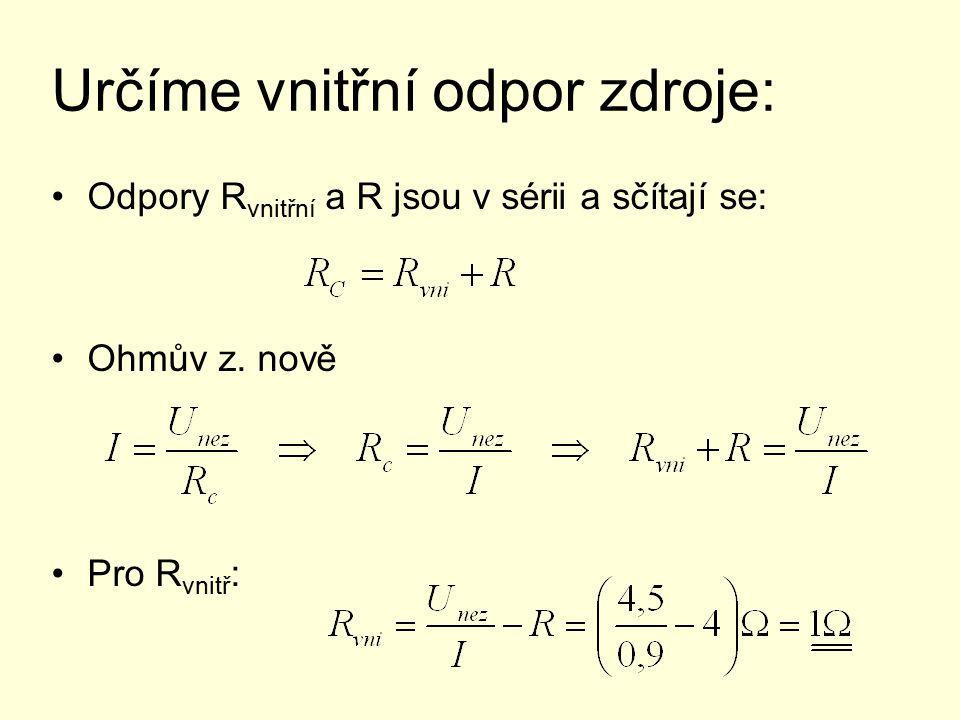 Určíme vnitřní odpor zdroje: Odpory R vnitřní a R jsou v sérii a sčítají se: Ohmův z.
