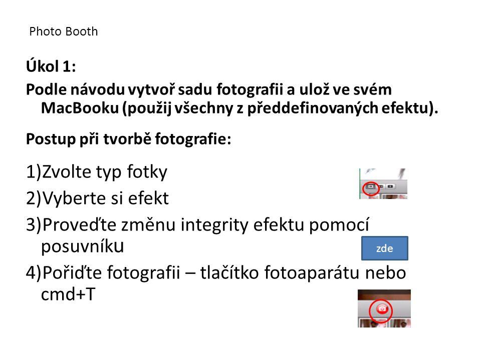 Úkol 1: Podle návodu vytvoř sadu fotografii a ulož ve svém MacBooku (použij všechny z předdefinovaných efektu).