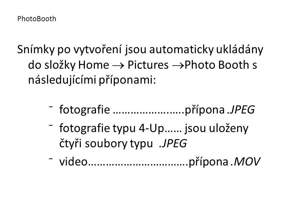 Snímky po vytvoření jsou automaticky ukládány do složky Home  Pictures  Photo Booth s následujícími příponami: ⁻fotografie ……………….…..přípona.JPEG ⁻fotografie typu 4-Up…… jsou uloženy čtyři soubory typu.JPEG ⁻video…………………………….přípona.MOV PhotoBooth