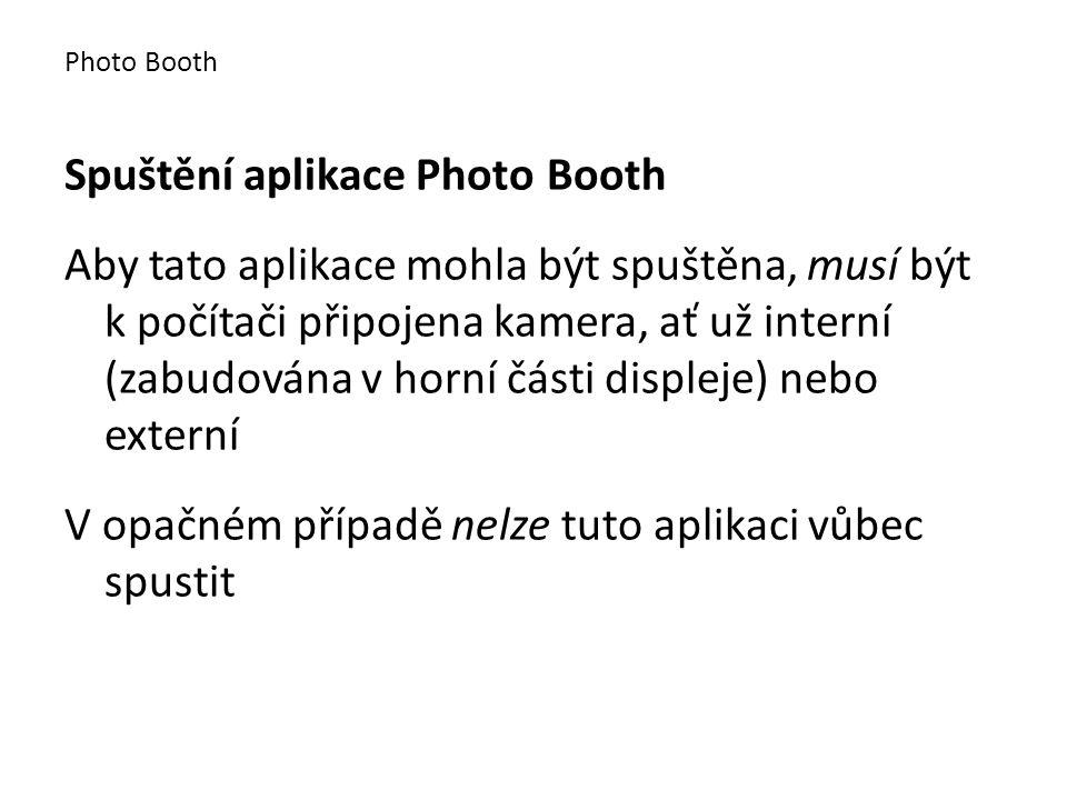Spuštění aplikace Photo Booth Aby tato aplikace mohla být spuštěna, musí být k počítači připojena kamera, ať už interní (zabudována v horní části displeje) nebo externí V opačném případě nelze tuto aplikaci vůbec spustit Photo Booth