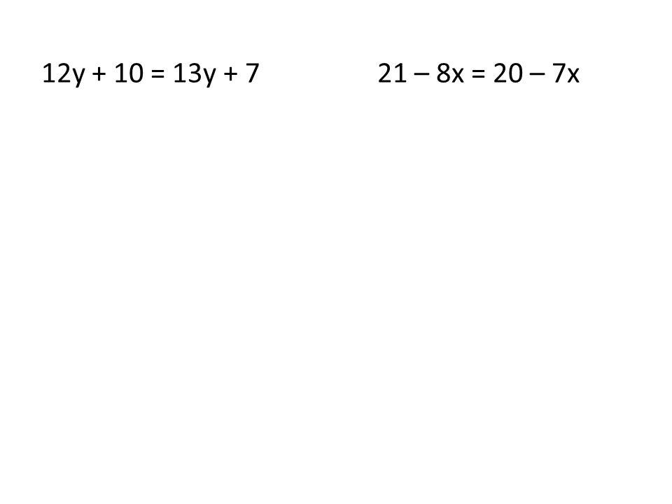 12y + 10 = 13y + 721 – 8x = 20 – 7x