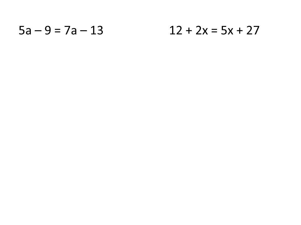 5a – 9 = 7a – 1312 + 2x = 5x + 27