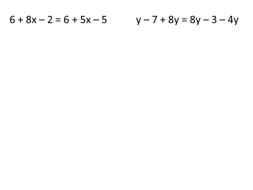 6 + 8x – 2 = 6 + 5x – 5y – 7 + 8y = 8y – 3 – 4y