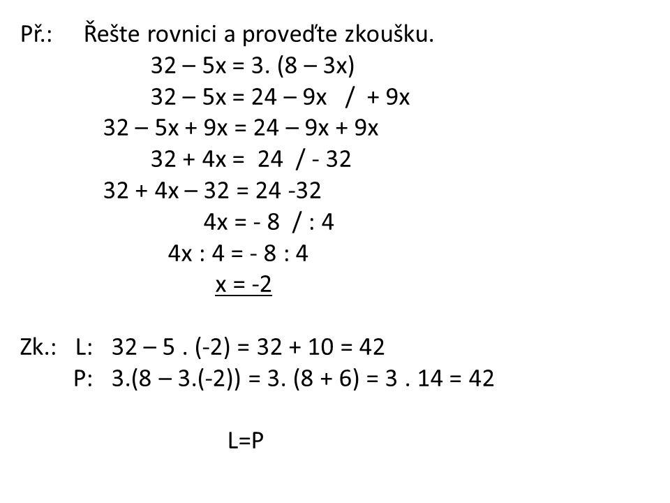 Př.: Řešte rovnici a proveďte zkoušku. 32 – 5x = 3.