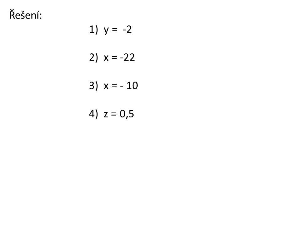 Řešení: 1) y = -2 2) x = -22 3) x = - 10 4) z = 0,5