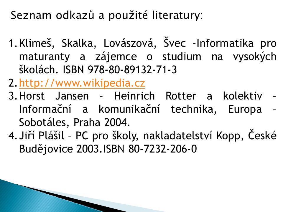 1.Klimeš, Skalka, Lovászová, Švec -Informatika pro maturanty a zájemce o studium na vysokých školách. ISBN 978-80-89132-71-3 2.http://www.wikipedia.cz