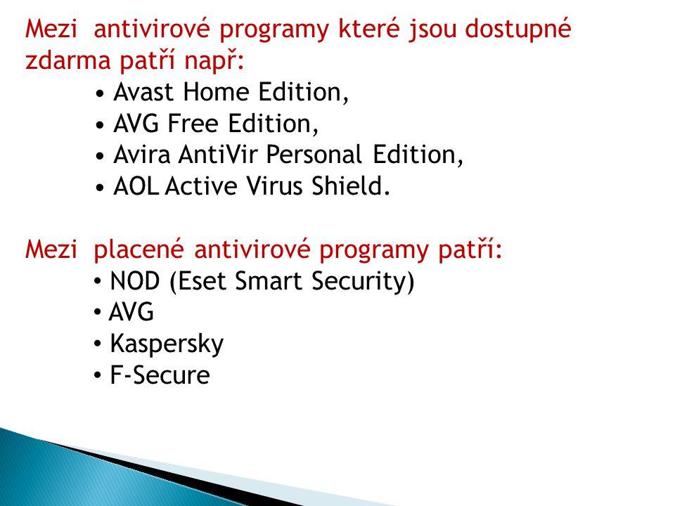 Mezi antivirové programy které jsou dostupné zdarma patří např: Avast Home Edition, AVG Free Edition, Avira AntiVir Personal Edition, AOL Active Virus Shield.