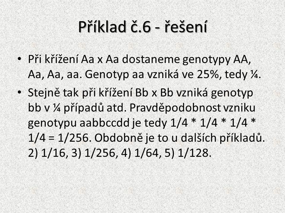 Příklad č.6 - řešení Při křížení Aa x Aa dostaneme genotypy AA, Aa, Aa, aa. Genotyp aa vzniká ve 25%, tedy ¼. Stejně tak při křížení Bb x Bb vzniká ge