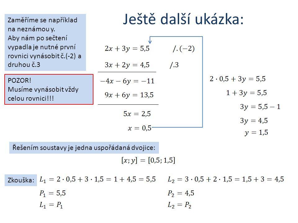 Ještě další ukázka: Řešením soustavy je jedna uspořádaná dvojice: Zkouška: Zaměříme se například na neznámou y.