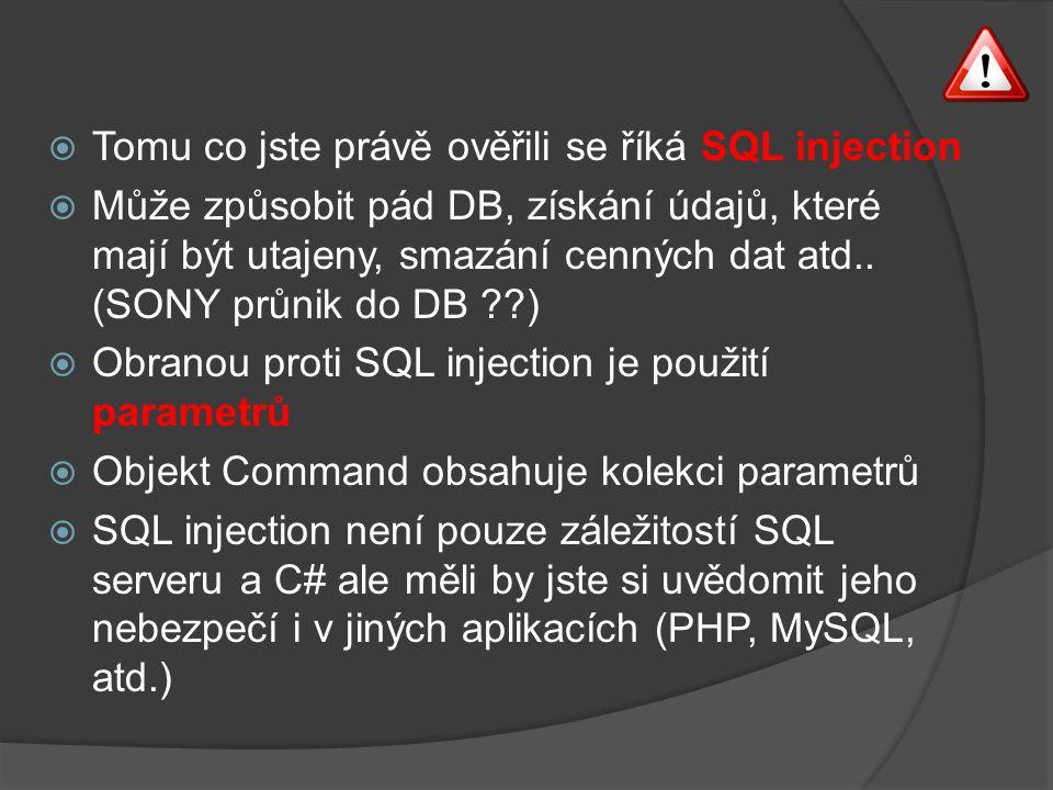  Tomu co jste právě ověřili se říká SQL injection  Může způsobit pád DB, získání údajů, které mají být utajeny, smazání cenných dat atd..