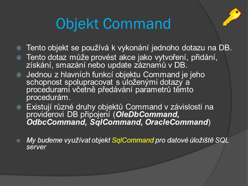 Objekt Command  Tento objekt se používá k vykonání jednoho dotazu na DB.