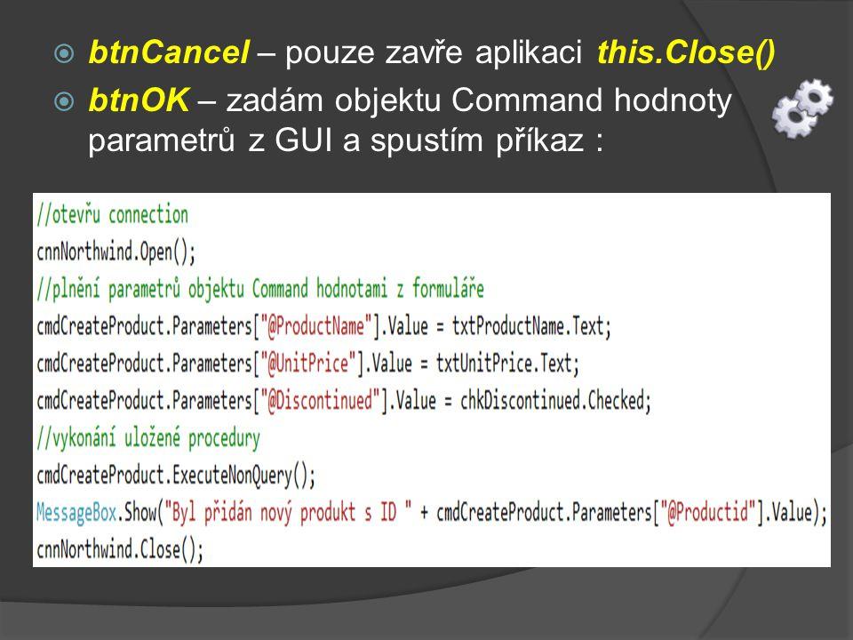  btnCancel – pouze zavře aplikaci this.Close()  btnOK – zadám objektu Command hodnoty parametrů z GUI a spustím příkaz :