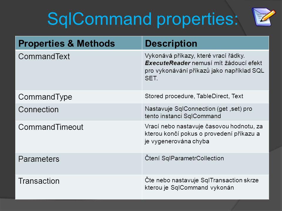 SqlCommand properties: Properties & MethodsDescription CommandText Vykonává příkazy, které vrací řádky.