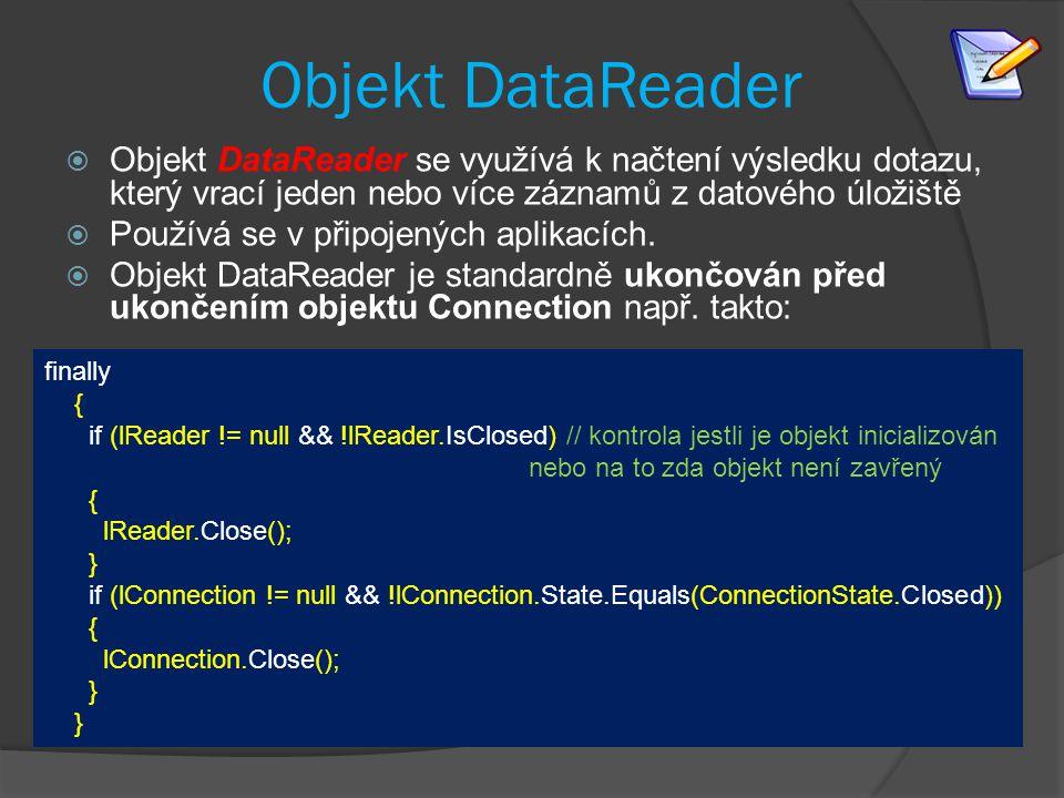 Objekt DataReader  Objekt DataReader se využívá k načtení výsledku dotazu, který vrací jeden nebo více záznamů z datového úložiště  Používá se v připojených aplikacích.