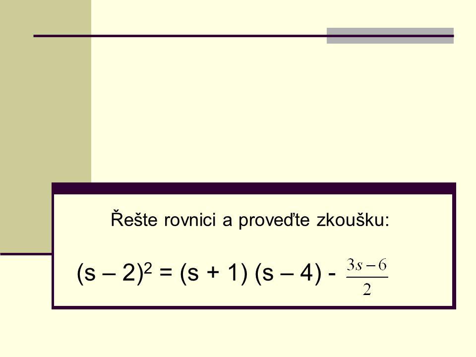 Řešte rovnici a proveďte zkoušku: (s – 2) 2 = (s + 1) (s – 4) -