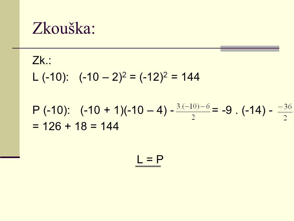 Zkouška: Zk.: L (-10): (-10 – 2) 2 = (-12) 2 = 144 P (-10): (-10 + 1)(-10 – 4) - = -9.