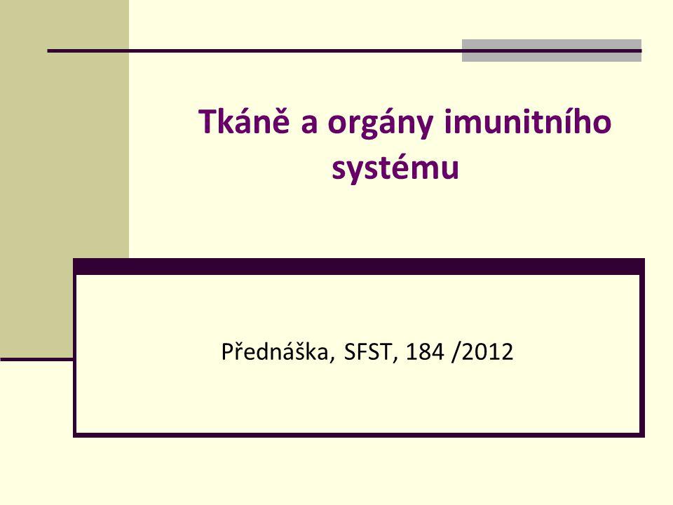 Tkáně a orgány imunitního systému Přednáška, SFST, 184 /2012