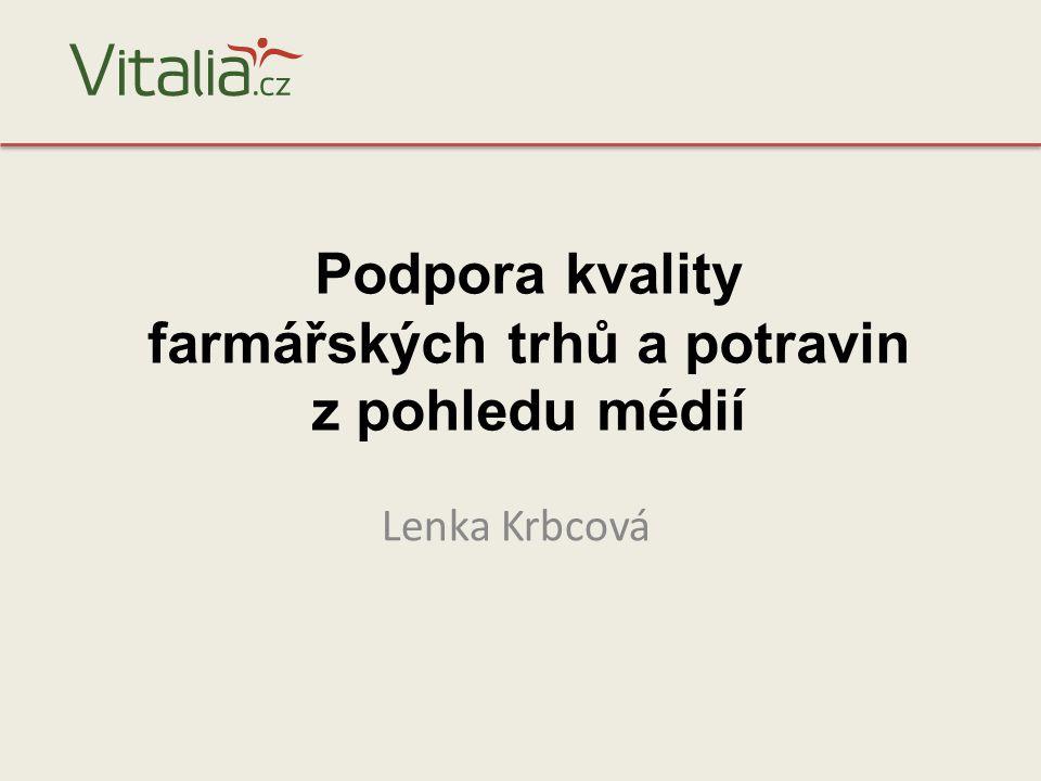 Podpora kvality farmářských trhů a potravin z pohledu médií Lenka Krbcová