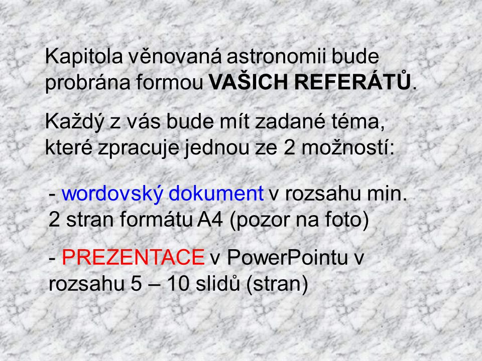 Nezávisle na formě referátu budete téma prezentovat před třídou (nečteme, nekoktáme atd.) ve stanoveném pořadí.