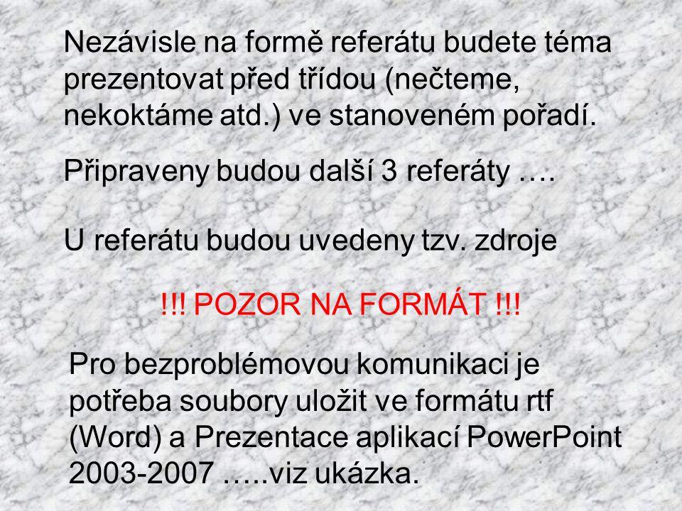 Vypracovaný referát pošlete nejpozději den před vaší prezentací na mail (psima@zsvaltickamikulov.cz) Pokud nebude referát odeslán nebo prezentován v termínu, bude klasifikován nedostatečnou, a to i opakovaně.