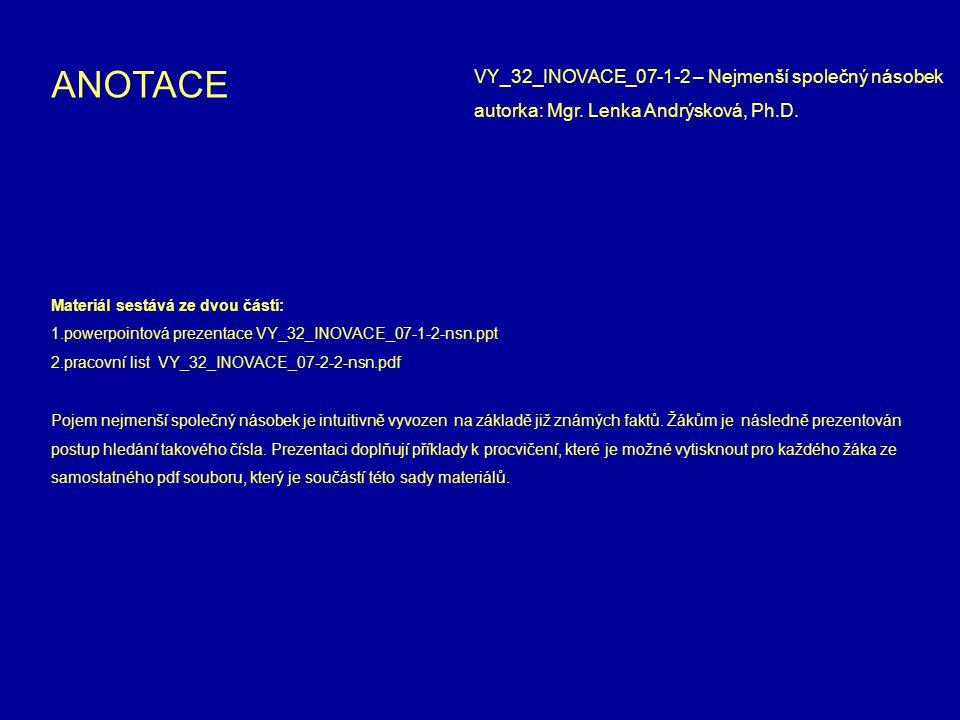 Materiál sestává ze dvou částí: 1.powerpointová prezentace VY_32_INOVACE_07-1-2-nsn.ppt 2.pracovní list VY_32_INOVACE_07-2-2-nsn.pdf Pojem nejmenší společný násobek je intuitivně vyvozen na základě již známých faktů.