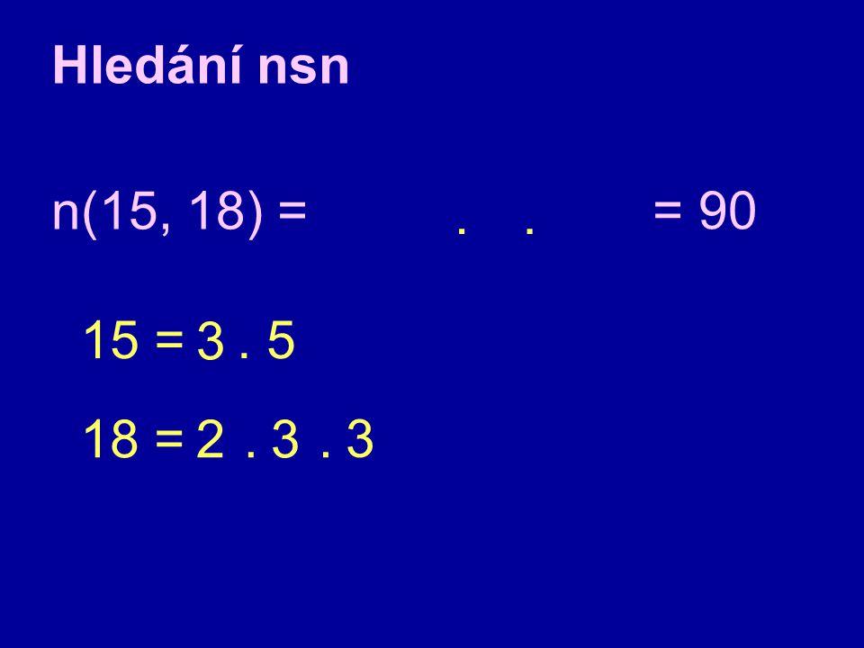 Hledání nsn n(15, 18) = 15 = 18 =. 5 2.3. 3 3.. = 90