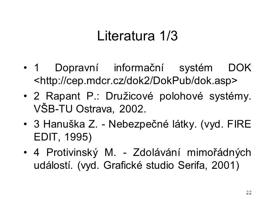 22 Literatura 1/3 1 Dopravní informační systém DOK 2 Rapant P.: Družicové polohové systémy.