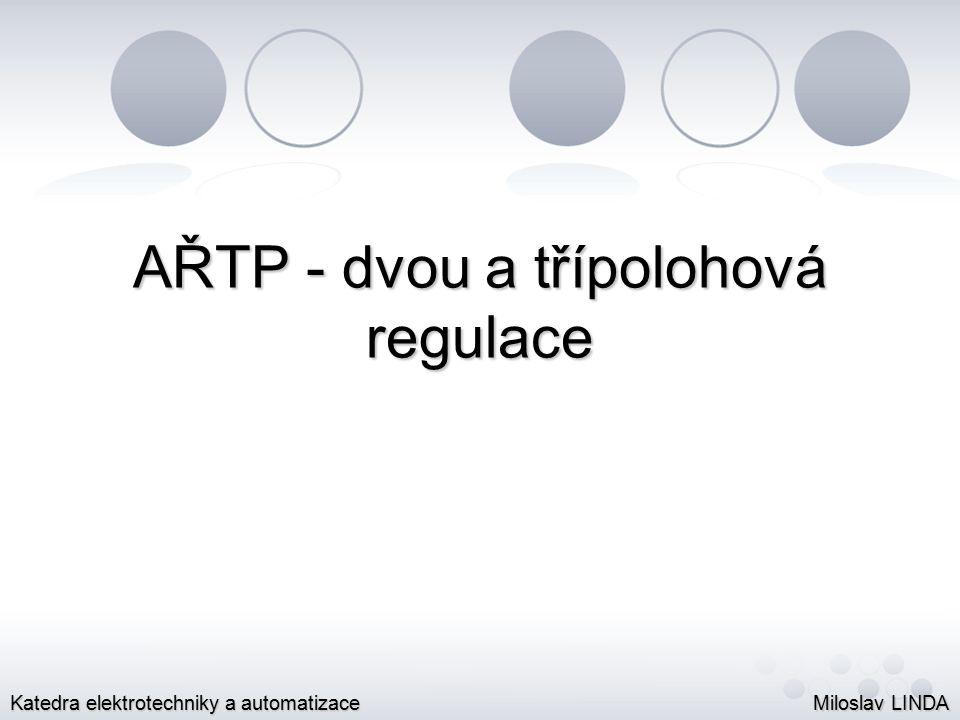 AŘTP - dvou a třípolohová regulace Miloslav LINDA Katedra elektrotechniky a automatizace