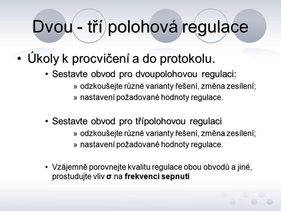 Dvou - tří polohová regulace Úkoly k procvičení a do protokolu.Úkoly k procvičení a do protokolu. Sestavte obvod pro dvoupolohovou regulaci:Sestavte o