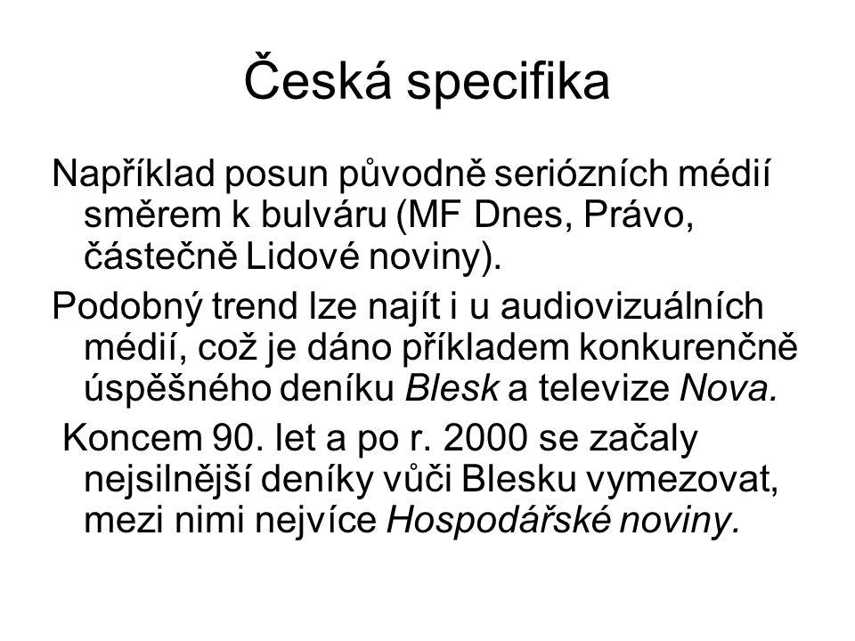 Česká specifika Například posun původně seriózních médií směrem k bulváru (MF Dnes, Právo, částečně Lidové noviny).