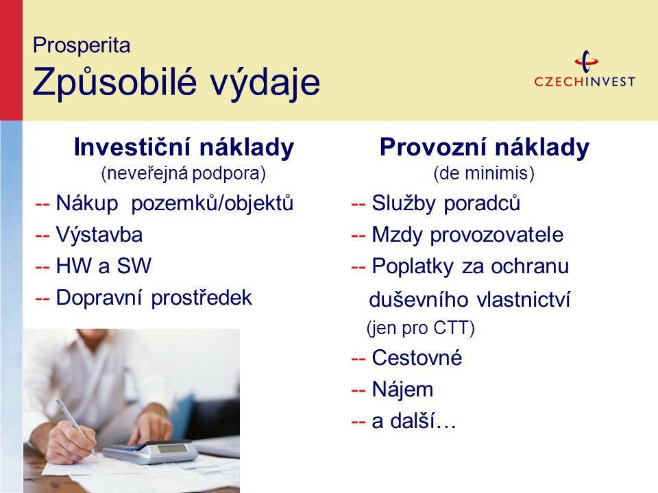 Prosperita Způsobilé výdaje Investiční náklady (neveřejná podpora) -- Nákup pozemků/objektů -- Výstavba -- HW a SW -- Dopravní prostředek Provozní náklady (de minimis) -- Služby poradců -- Mzdy provozovatele -- Poplatky za ochranu duševního vlastnictví (jen pro CTT) -- Cestovné -- Nájem -- a další…