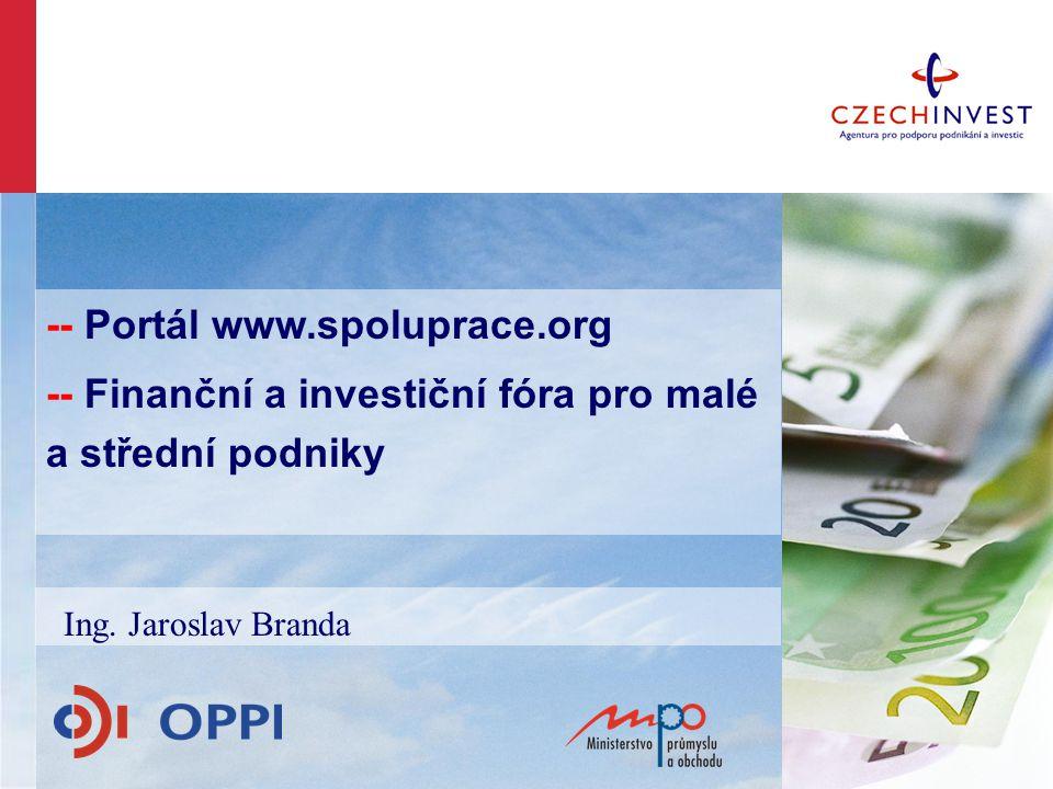 -- Portál www.spoluprace.org -- Finanční a investiční fóra pro malé a střední podniky Ing.