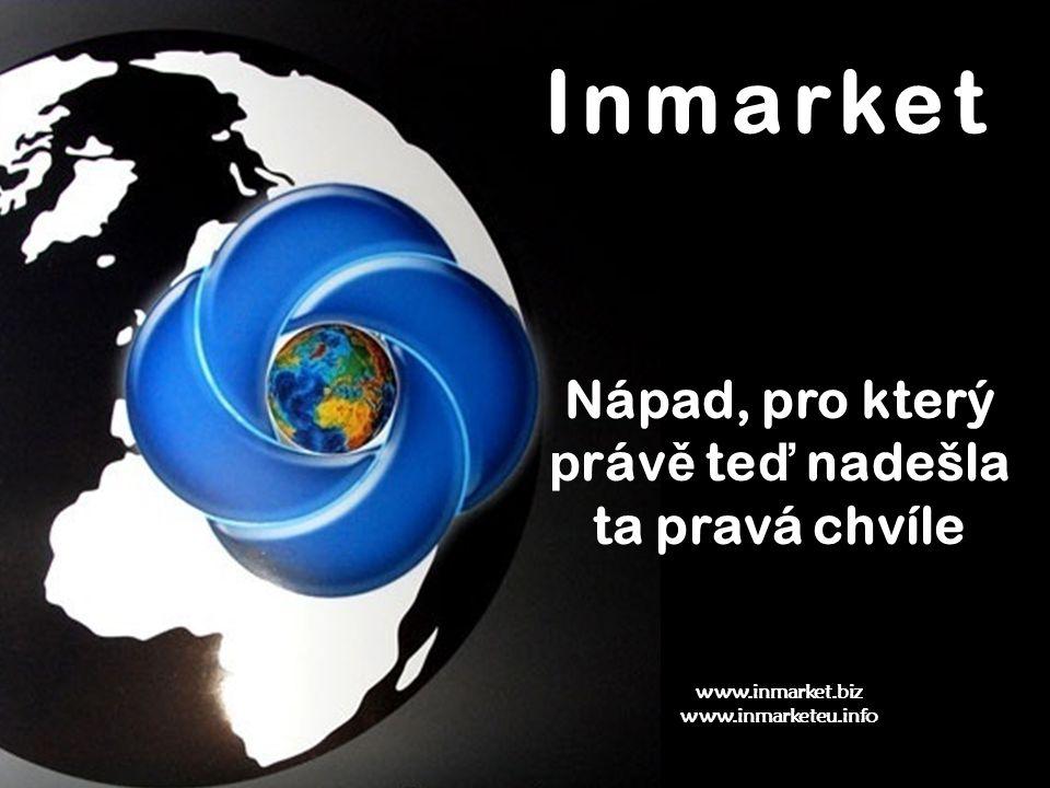 Inmarket Nápad, pro který p ráv ě te ď nadešla ta pravá chvíle www.inmarket.biz www.inmarketeu.info