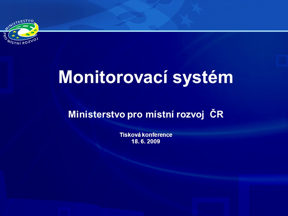 Monitorovací systém Ministerstvo pro místní rozvoj ČR Tisková konference 18. 6. 2009